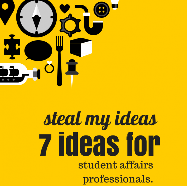 Steal My Ideas: 7 Ideas for Student Affairs Pros