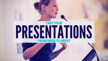 Three EASY Ways to Take Your Next Presentation From Good to Great